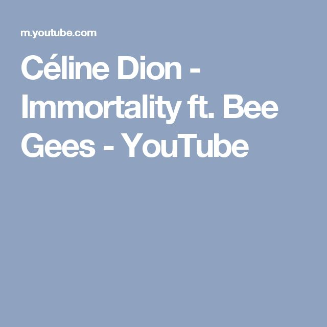Céline Dion - Immortality ft. Bee Gees - YouTube