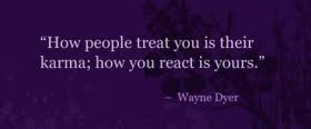 Dr. Wayne Dyer Quote - karma: Words Of Wisdom, Karma, Remember This, Wayne Dyer Quotes, Good Things, Healthy Weights, So True, Autoimmune Disea, Weights Loss