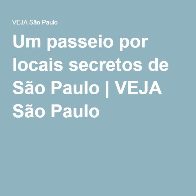 Um passeio por locais secretos de São Paulo   VEJA São Paulo