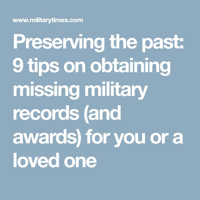 Preserving the past: 9 tips on obtaining missing military records (and awards) for you or a loved one