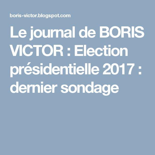 Le journal de BORIS VICTOR : Election présidentielle 2017 : dernier sondage