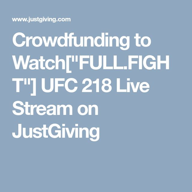 """Crowdfunding to Watch[""""FULL.FIGHT""""] UFC 218 Live Stream on JustGiving"""