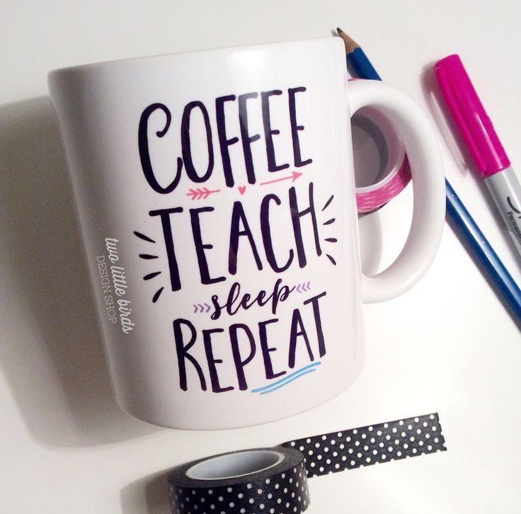Coffee. Teach. Sleep. Repeat mug | Coffee mug | Gift | Teacher mug | Teacher gift | quote mug | tea cup by TwoLittleBirdsDS on Etsy