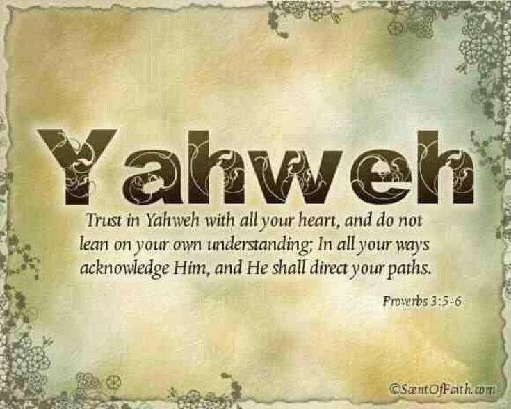 YAHWEH (LORD, JEHOVAH)  (yah-weh)  Lord, Jehovah     IN THE OLD TESTAMENT  Proverbs 3:5-6 American Standard Version (ASV)   Trust in J...