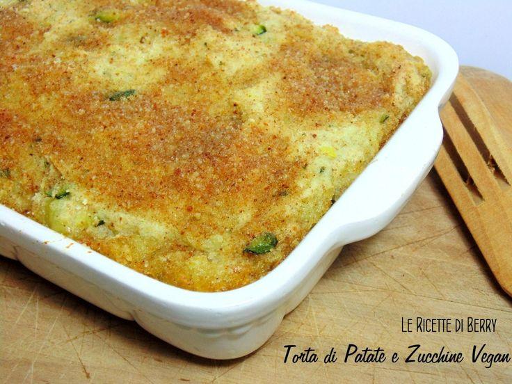 Torta di Patate e Zucchine Gratinata - Vegan   Le Ricette di Berry La torta di patate e zucchine è un secondo piatto rustico e corposo, molto gustoso.