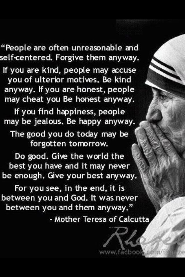 "Mother Teresa, ""Do It Anyway"" awesome quote from a truly"