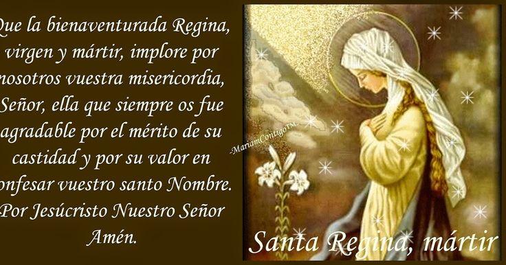 SANTA REGINA   Alesia, en la Galia, la actual Alise-Sainte-Reine, en Francia  (†286)  Canonización:  pre-congregación  Virgen y márti...