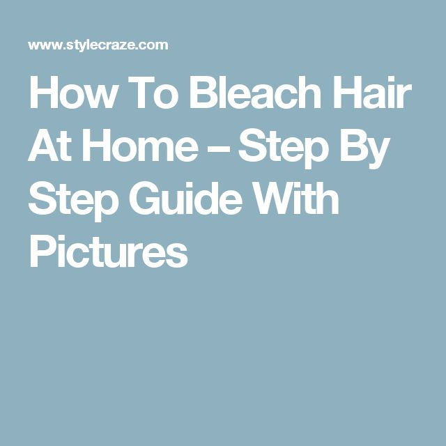 How To Bleach Hair At Home – Step By Step Guide With Pictures