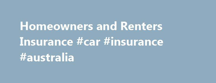 Homeowners and Renters Insurance #car #insurance #australia http://insurance.remmont.com/homeowners-and-renters-insurance-car-insurance-australia/  #homeowners insurance rates # Homeowners and Renters Insurance Homeowners and Renters Insurance HOMEOWNERS INSURANCE EXPENDITURES The average homeowners insurance premium rose by 5.6 percent in 2012, following a 7.7 percent increase in 2011, according to a February 2015 study by the National Association of Insurance Commissioners. The average…