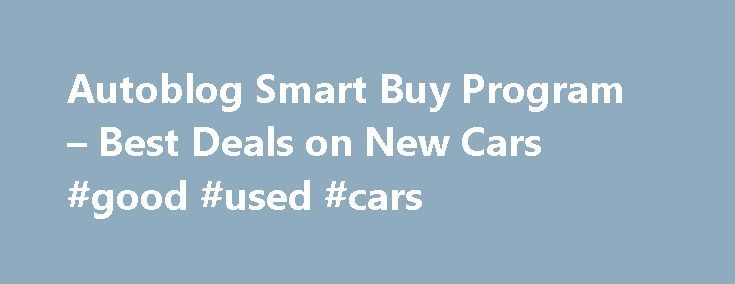 "Autoblog Smart Buy Program – Best Deals on New Cars #good #used #cars http://car.remmont.com/autoblog-smart-buy-program-best-deals-on-new-cars-good-used-cars/  #lease car deals # Autoblog Smart Buy Program The Smart Buy Average Market Price Just one more thing Lock in your Guaranteed Savings * and visit your Certified Dealer. * Guaranteed Savings currently not available in all states. In these instances, a ""Target Price"" is presented, which is not an advertised price, but an example […]The…"