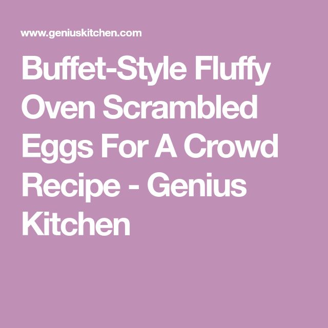 Buffet-Style Fluffy Oven Scrambled Eggs For A Crowd Recipe - Genius Kitchen