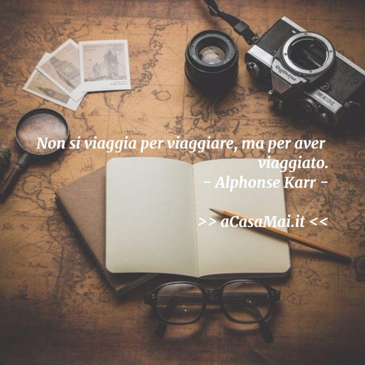 Non si #viaggia per #viaggiare , ma per aver #viaggiato. Alphonse #Karr. #viaggi #citazione #citazionedelgiorno #cit #acasamai