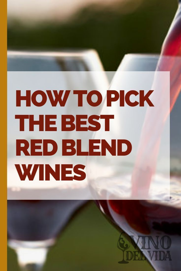 How To Pick The Best Red Blend Wines In 2020 Red Blend Wine Wine Variety Wines