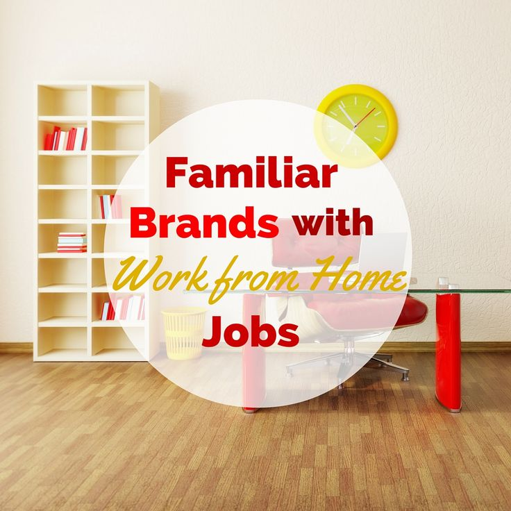 Looking for legitimate work from home jobs? Start with this list of familiar brands you already know that happen to also hire remote workers!