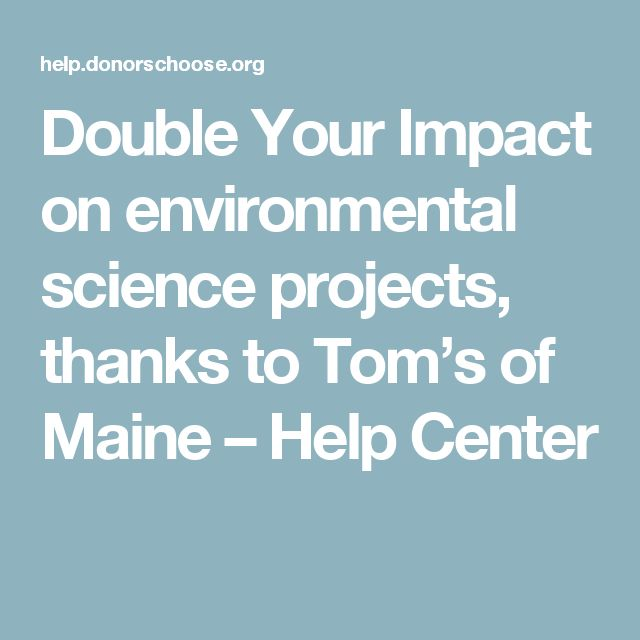 Double Your Impact on environmental science projects, thanks to Tom's of Maine – Help Center