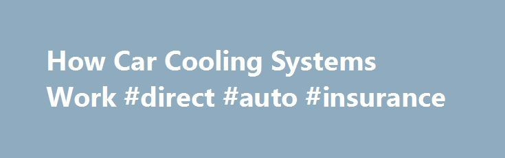 How Car Cooling Systems Work #direct #auto #insurance http://pakistan.remmont.com/how-car-cooling-systems-work-direct-auto-insurance/  #auto radiators # Radiator Picture of radiator showing side tank with cooler. В­В­A radiator is a type of heat exchanger. It is designed to transfer heat from the hot coolant that flows through it to the air blown through it by the fan. Most modern cars use aluminum radiators. These radiators are made by brazing thin aluminum fins to flattened aluminum tubes…