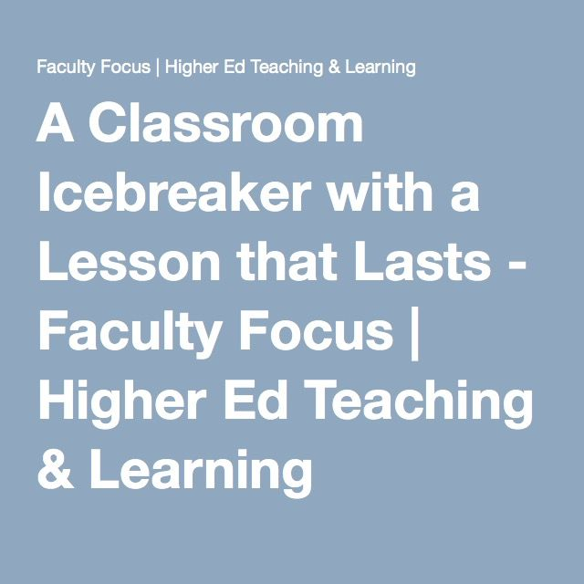 A Classroom Icebreaker with a Lesson that Lasts - Faculty Focus | Higher Ed Teaching & Learning                                                                                                                                                     More