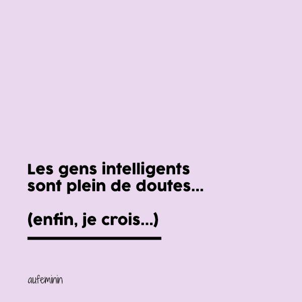Citation drole sur les gens intelligents ! Vous trouverez plus de citations sur aufeminin et sur nos comptes Instagram et Facebook.
