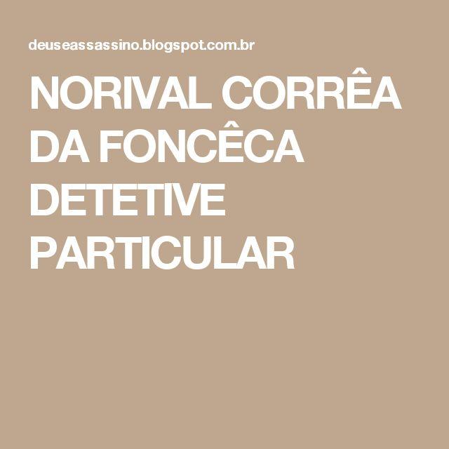 NORIVAL CORRÊA DA FONCÊCA DETETIVE PARTICULAR