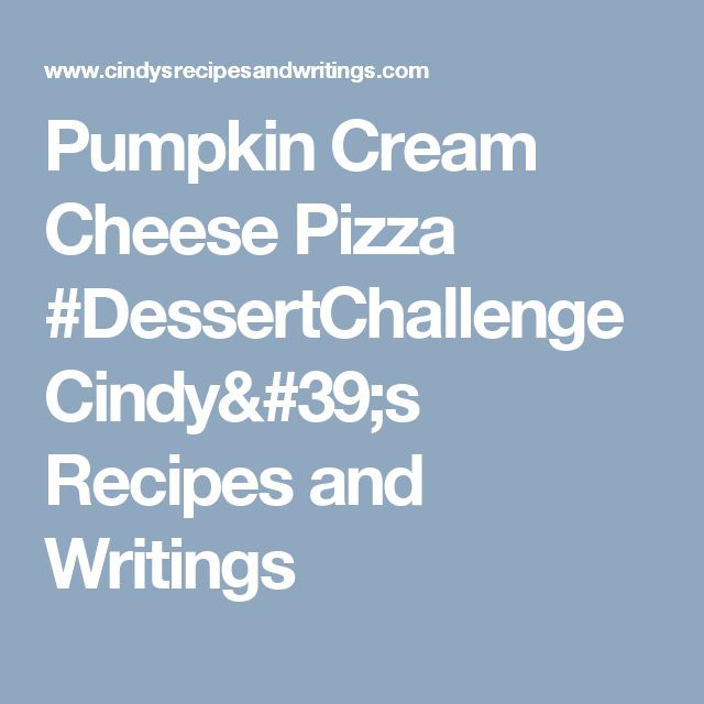 Pumpkin Cream Cheese Pizza #DessertChallenge Cindy's Recipes and Writings
