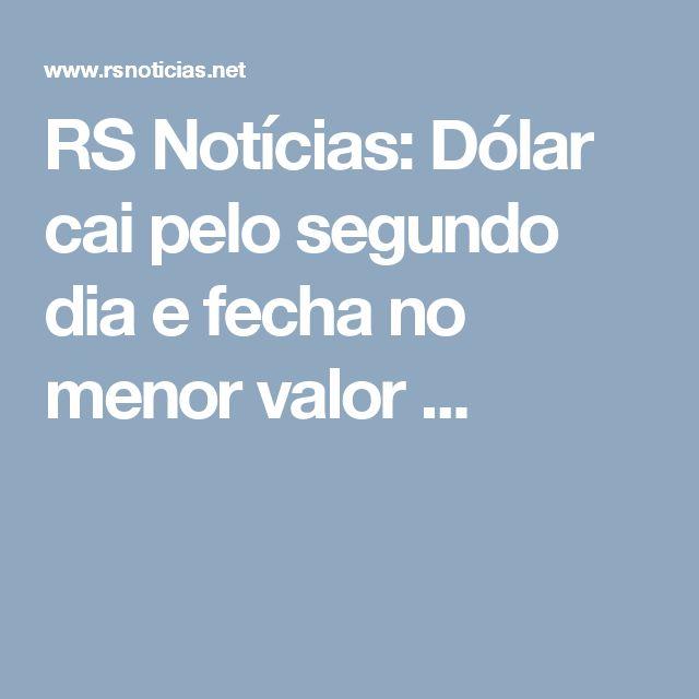 RS Notícias: Dólar cai pelo segundo dia e fecha no menor valor ...
