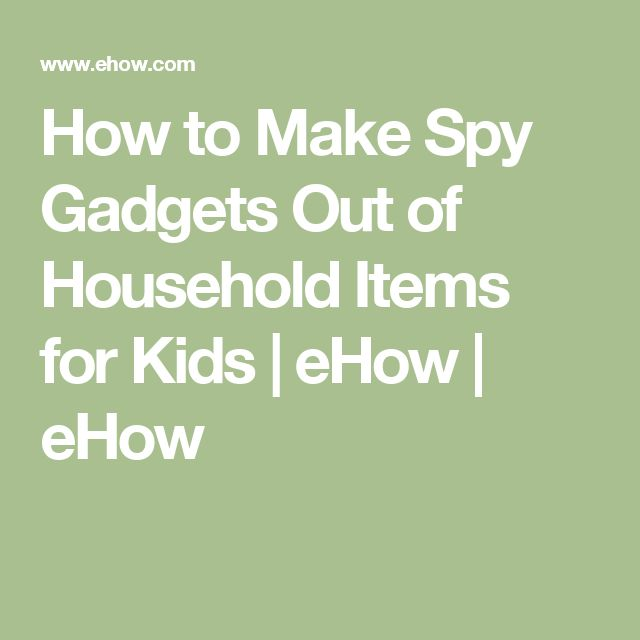 How to Make Spy Gadgets Out of Household Items for Kids | eHow | eHow