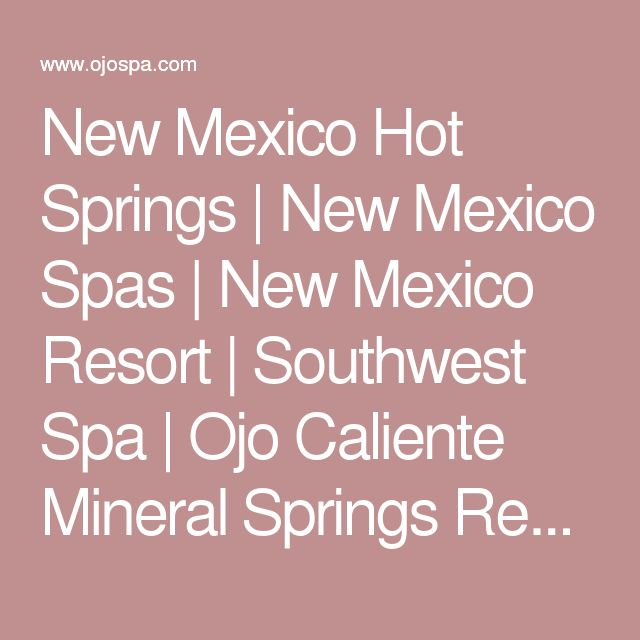 New Mexico Hot Springs | New Mexico Spas | New Mexico Resort | Southwest Spa | Ojo Caliente Mineral Springs Resort & Spa | 800.222.9162