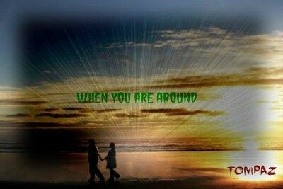 when You are around