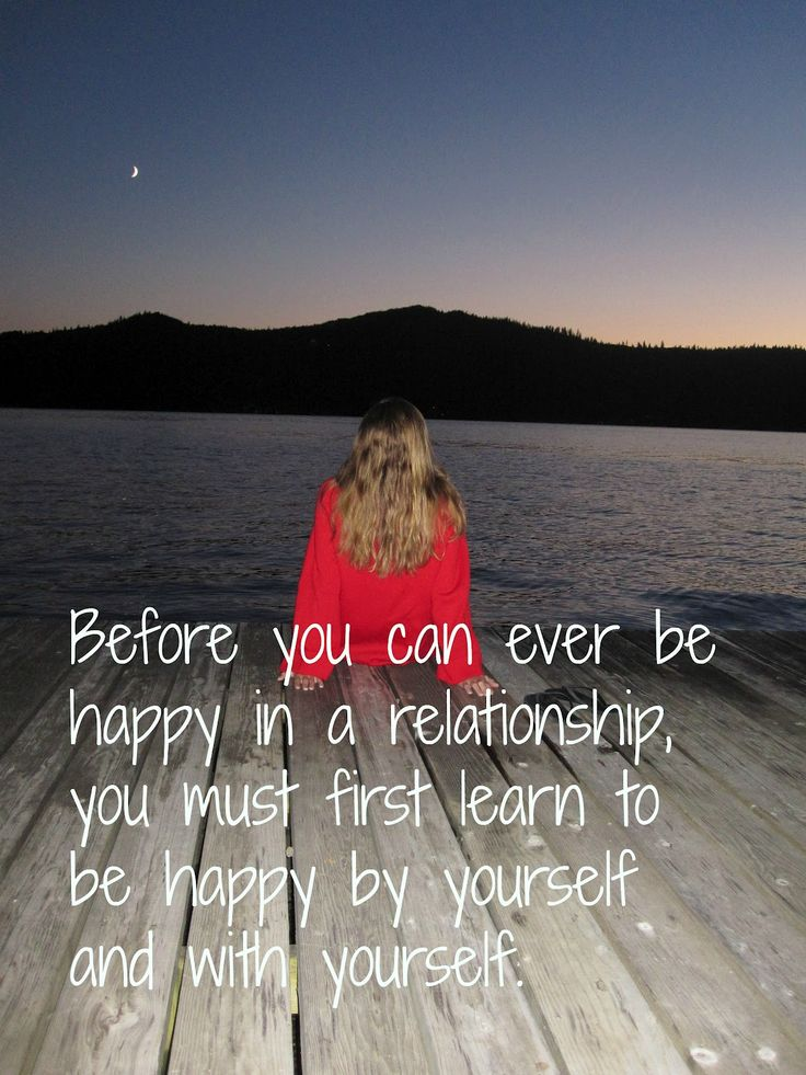 before you can ever be happy in a relationship you must learn to be happy by yourself #inspirational #words #quotes