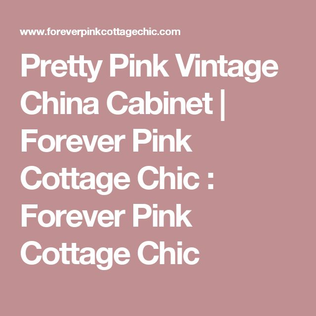 Pretty Pink Vintage China Cabinet | Forever Pink Cottage Chic : Forever Pink Cottage Chic
