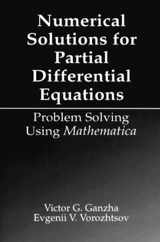 Numerical Solutions for Partial Differential Equations: Problem Solving Using Mathematica; Victor Grigor'e Ganzha Evgenii Vasilev Vorozhtsov; Hardback