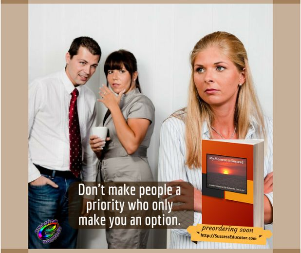 If they only see you as an option, why are they a priority? #priority #MyMomentToSucceed http://SuccessEducator.com