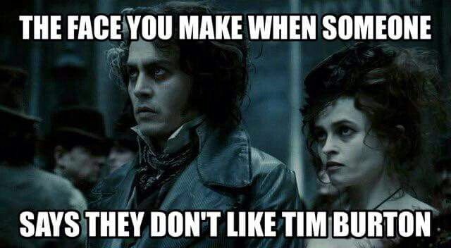 """The face you make when someone says they don't like Tim Burton"". Quote. fb"