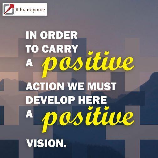 Develop a positive vision #brandyouie #quotestoinspire