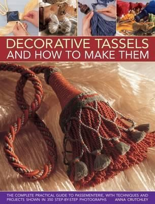 Decorative Tassels and How to Make Them By: Anna Crutchley