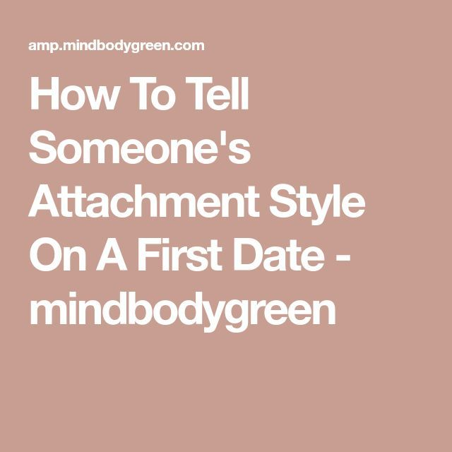 Can You Tell Someone S Attachment Style On A First Date Attachment Styles Attachment Healthy Relationships