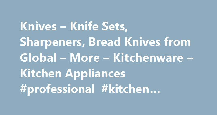 Knives – Knife Sets, Sharpeners, Bread Knives from Global – More – Kitchenware – Kitchen Appliances #professional #kitchen #equipment http://kitchens.nef2.com/knives-knife-sets-sharpeners-bread-knives-from-global-more-kitchenware-kitchen-appliances-professional-kitchen-equipment/  #kitchen knife set # Knives Knife Blocks Perfect carving, cutting and slicing with the great range of knives to buy online Knives have come a long way since the only choice of specialist knives was steak or bread…
