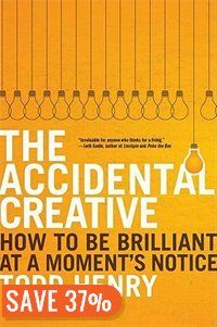 The Accidental Creative: How To Be Brilliant At A Moment's Notice Book by Todd Henry | Hardcover | chapters.indigo.ca