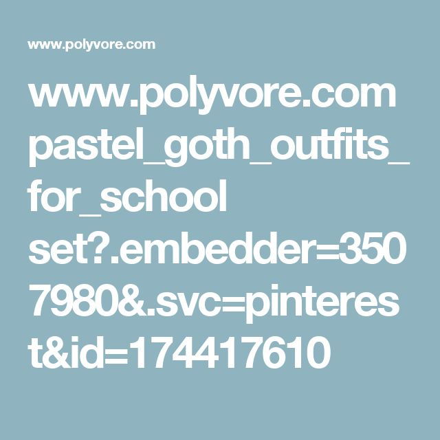 www.polyvore.com pastel_goth_outfits_for_school set?.embedder=3507980&.svc=pinterest&id=174417610