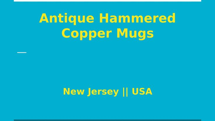 Buy Antique Hammered Copper Mugs Online  If you are searching for antique hammered copper mugs in NJ then don't worry, We provide best handmade mugs. We are experienced and leading store for providing mugs. For further info visit http://www.moscowmulemugs.us.