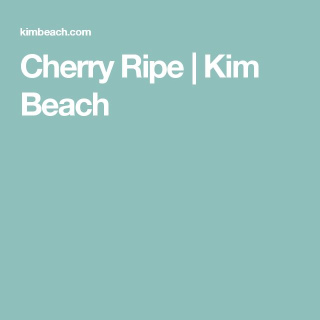 Cherry Ripe | Kim Beach