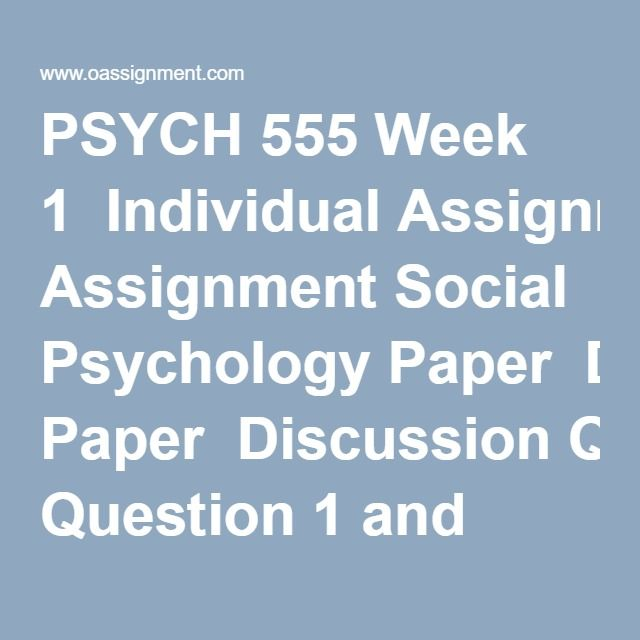 PSYCH 555 Week 1  Individual Assignment Social Psychology Paper  Discussion Question 1 and 2