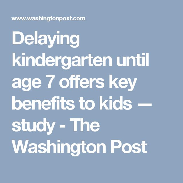 Delaying kindergarten until age 7 offers key benefits to kids — study - The Washington Post