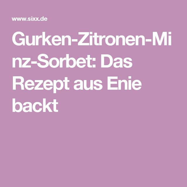 Gurken-Zitronen-Minz-Sorbet: Das Rezept aus Enie backt