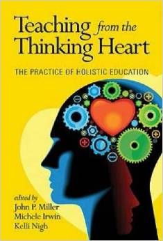 Book cover - Miller, J.P., Irving, M., & Nigh, K.(Eds.). (2014). Teaching fromt he Thinking Heart: The Practice of Holistic Education. Charlotte, NC: Information Age Publishing Inc.