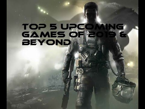 top 5 upcoming games for 2019 and beyond – YouTube