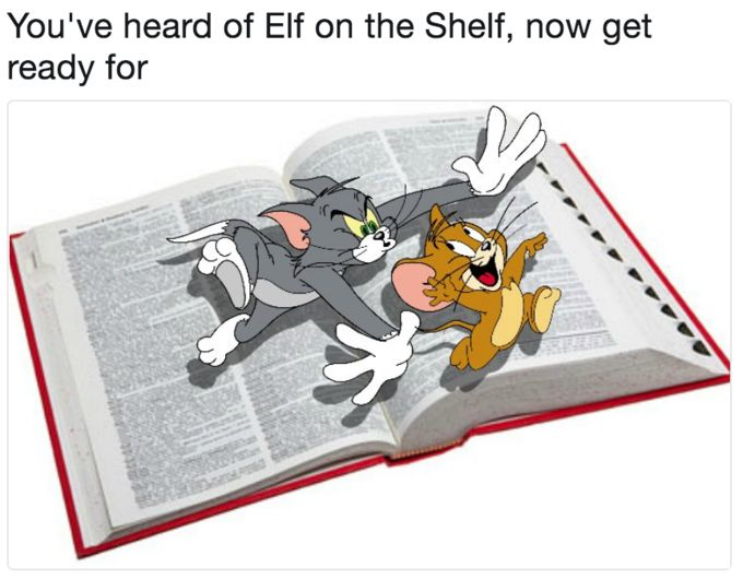 "Tom and Jerry on a Dictionary| Know Your Meme ""You've Heard of the Elf on the Shelf refers to a series of image macro in which the phrasal template ""You've heard of Elf on the Shelf,"" now get ready for"" captions an image of two things that rhyme with each other. The image serves as a punchline for the caption. Read more at KnowYourMeme.com."