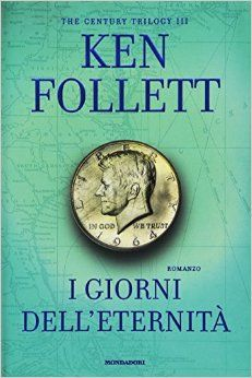 Ken Follett, I giorni dell'eternità.  Forse la parte più scontata della saga, ma ugualmente avvincente e appassionante