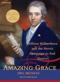 Amazing Grace by Eric Metaxas recounts William Wilberforce's heroic campaign to end Slavery in England.