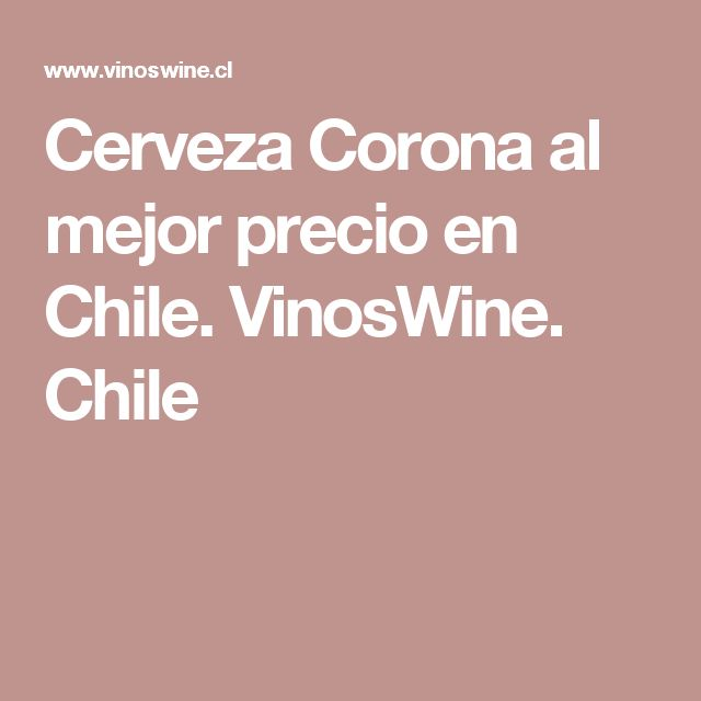 Cerveza Corona al mejor precio en Chile. VinosWine. Chile